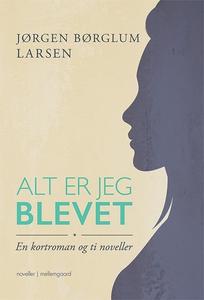 Alt er jeg blevet (e-bog) af Jørgen B
