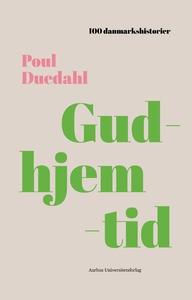 Gudhjemtid (e-bog) af Poul Duedahl