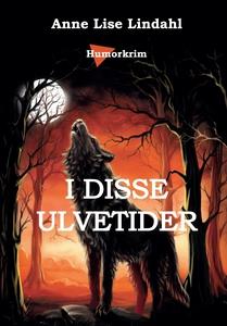 I disse ulvetider (ebok) av Anne Lise Lindahl