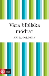 Våra bibliska mödrar (e-bok) av Anita Goldman