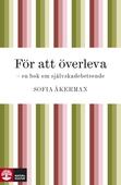 För att överleva : en bok om självskadebeteende