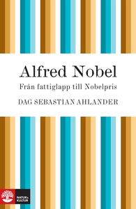 Alfred Nobel: från fattiglapp till Nobelpris (e