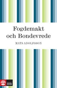 Fogdemakt och bondevrede (e-bok) av Mats Adolfs