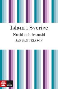 Islam i Sverige. Nutid och framtid (e-bok) av J