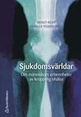 Sjukdomsvärldar: om människors erfarenhet av kroppslig ohälsa