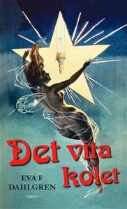 Det vita kolet (e-bok) av Eva F Dahlgren, Eva F