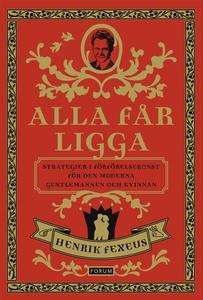 Alla får ligga (e-bok) av Henrik Fexeus