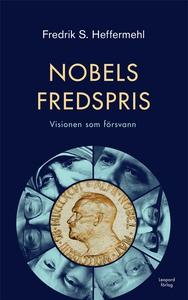 Nobels fredspris : Visionen som försvann (e-bok