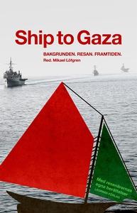 Ship to Gaza : bakgrunden, resan, framtiden (e-