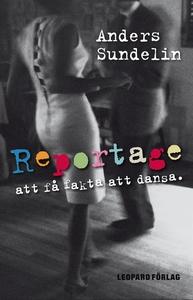 Reportage : att få fakta att dansa (e-bok) av A
