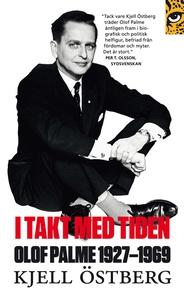 I takt med tiden : Olof Palme 1927-1969 (e-bok)