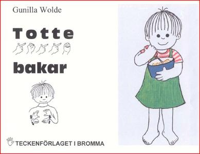 Totte bakar - Barnbok med tecken för hörande ba