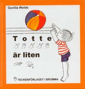 Totte är liten - Barnbok med tecken för hörande