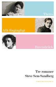 Tre romaner : Theres ; Allt förgängligt är bara