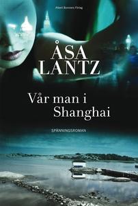 Vår man i Shanghai (e-bok) av Åsa Lantz