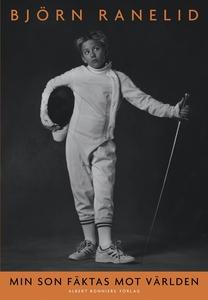Min son fäktas mot världen (e-bok) av Björn Ran