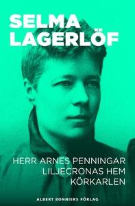 Herr Arnes penningar ; Liljecronas hem ; Körkar