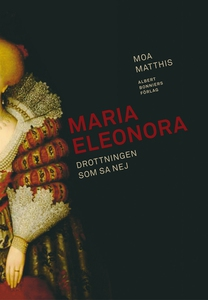 Maria Eleonora : Drottningen som sa nej (e-bok)