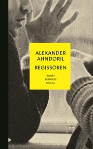 Regissören (e-bok) av Alexander Ahndoril