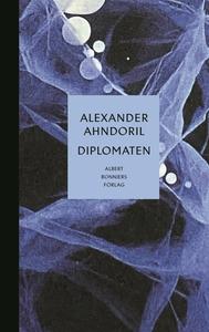 Diplomaten (e-bok) av Alexander Ahndoril