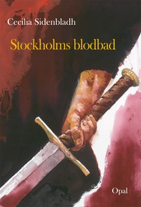 Stockholms blodbad (e-bok) av Cecilia Sidenblad