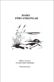 Haiku Förvandlingar - Dikter i urval av Svenska Haiku Sällskapet