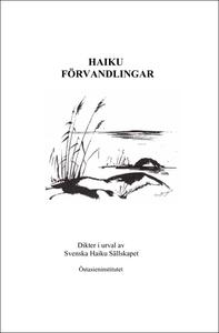 Haiku Förvandlingar - Dikter i urval av Svenska