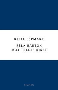 Béla Bartók mot Tredje riket (e-bok) av Kjell E