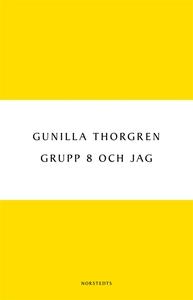 Grupp 8 och jag (e-bok) av Gunilla Thorgren