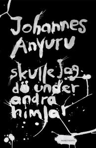 Skulle jag dö under andra himlar (e-bok) av Joh