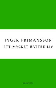 Ett mycket bättre liv (e-bok) av Inger Frimanss