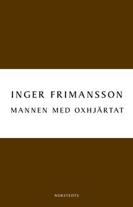 Mannen med oxhjärtat (e-bok) av Inger Frimansso