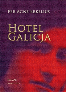 Hotel Galicja (e-bok) av Per Agne Erkelius