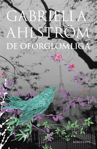 De oförglömliga (e-bok) av Gabriella Ahlström