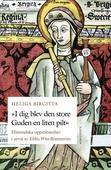 Heliga Birgitta - I dig blev den store Guden en liten pilt