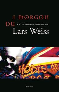 I morgon du (e-bok) av Lars Weiss