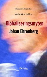Globaliseringsmyten (e-bok) av Johan Ehrenberg