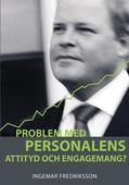 Problem med personalens attityd och engagemang?
