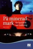 På minerad mark: en handbok om stalkning