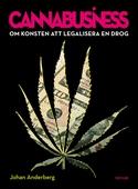 Cannabusiness. Om konsten att legalisera en drog