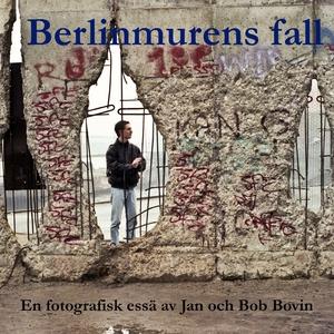 Berlinmurens fall (e-bok) av Bob Bovin