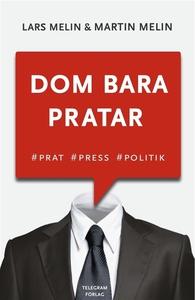 Dom bara pratar : Prat, press, politik (e-bok)