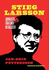 Stieg Larsson : Journalisten, författaren, idea