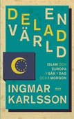 En delad värld : Islam och Europa, i går, idag och imorgon