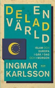 En delad värld : Islam och Europa, i går, idag