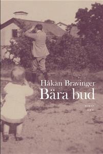 Bära bud : Roman (e-bok) av Håkan Bravinger