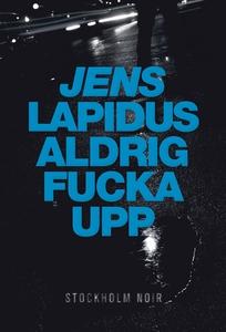 Aldrig fucka upp (e-bok) av Jens Lapidus