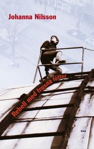 Rebell med frusna fötter (e-bok) av Johanna Nil