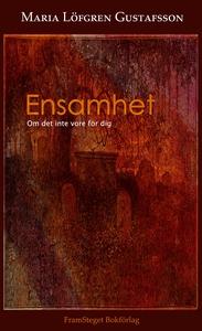 Ensamhet (e-bok) av Maria Löfgren Gustafsson