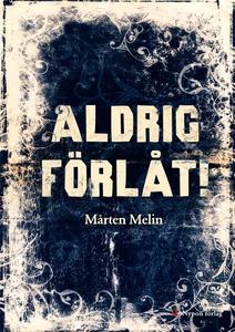 Aldrig förlåt (e-bok) av Mårten Melin